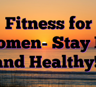 Fitness for Women- Stay Fit and Healthy!