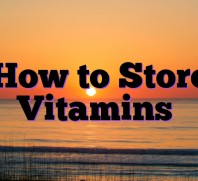 How to Store Vitamins